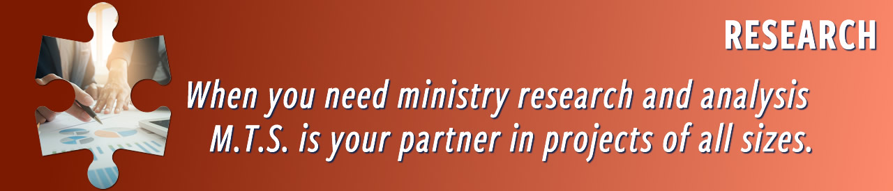 When you need ministry research and analysis M.T.S. is your partner in projects of all sizes.