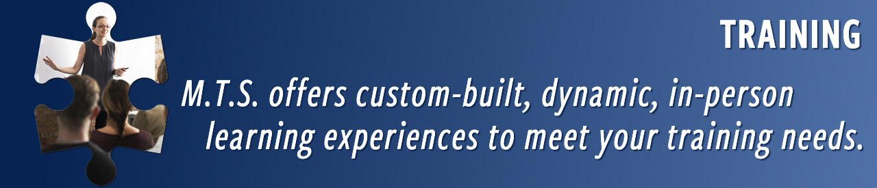 M.T.S. offers custom-built, dynamic, in-person learning experiences to meet your training needs.